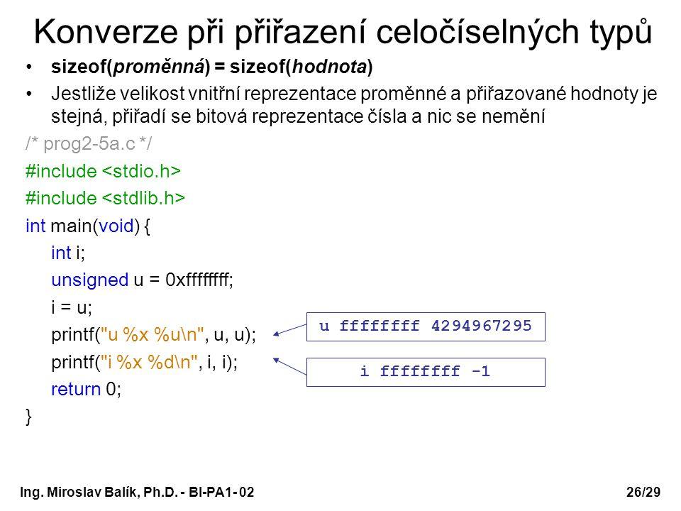Ing. Miroslav Balík, Ph.D. - BI-PA1- 0226/29 Konverze při přiřazení celočíselných typů sizeof(proměnná) = sizeof(hodnota) Jestliže velikost vnitřní re