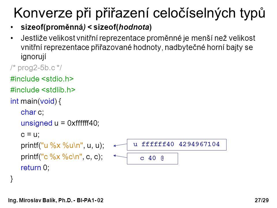 Ing. Miroslav Balík, Ph.D. - BI-PA1- 0227/29 Konverze při přiřazení celočíselných typů sizeof(proměnná) < sizeof(hodnota) Jestliže velikost vnitřní re