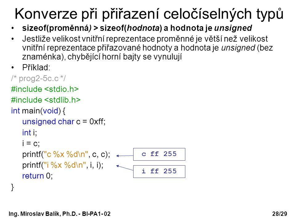 Ing. Miroslav Balík, Ph.D. - BI-PA1- 0228/29 Konverze při přiřazení celočíselných typů sizeof(proměnná) > sizeof(hodnota) a hodnota je unsigned Jestli