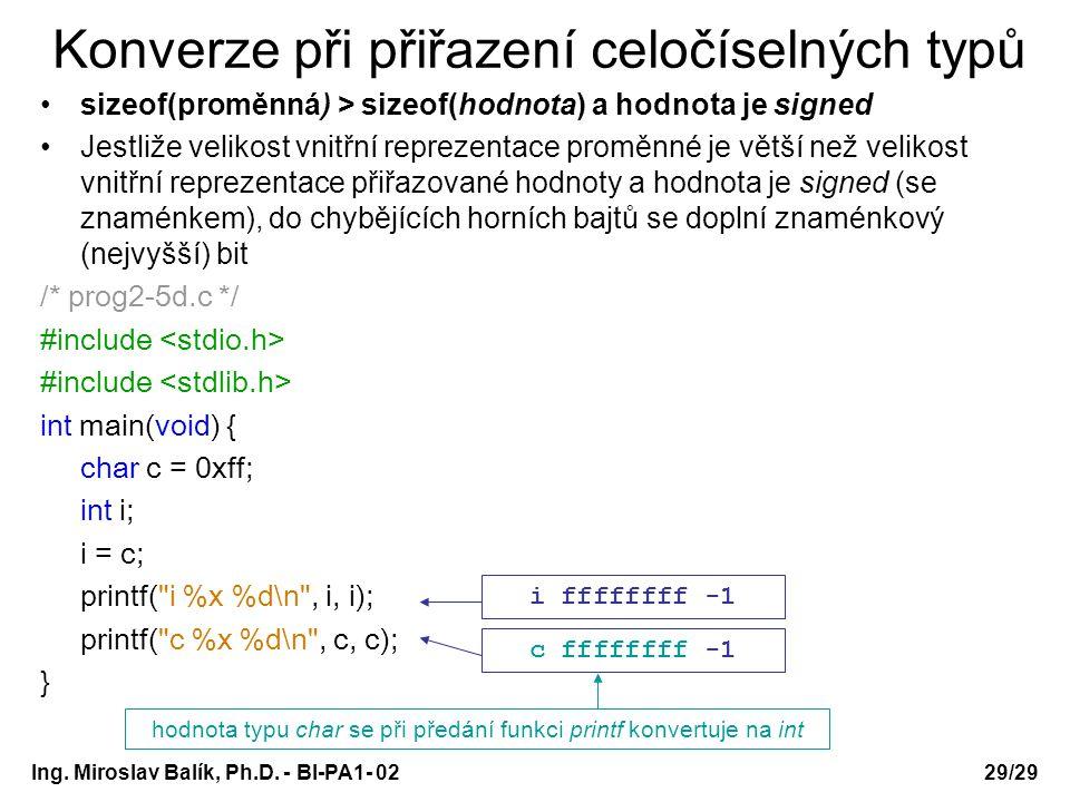 Ing. Miroslav Balík, Ph.D. - BI-PA1- 0229/29 Konverze při přiřazení celočíselných typů sizeof(proměnná) > sizeof(hodnota) a hodnota je signed Jestliže