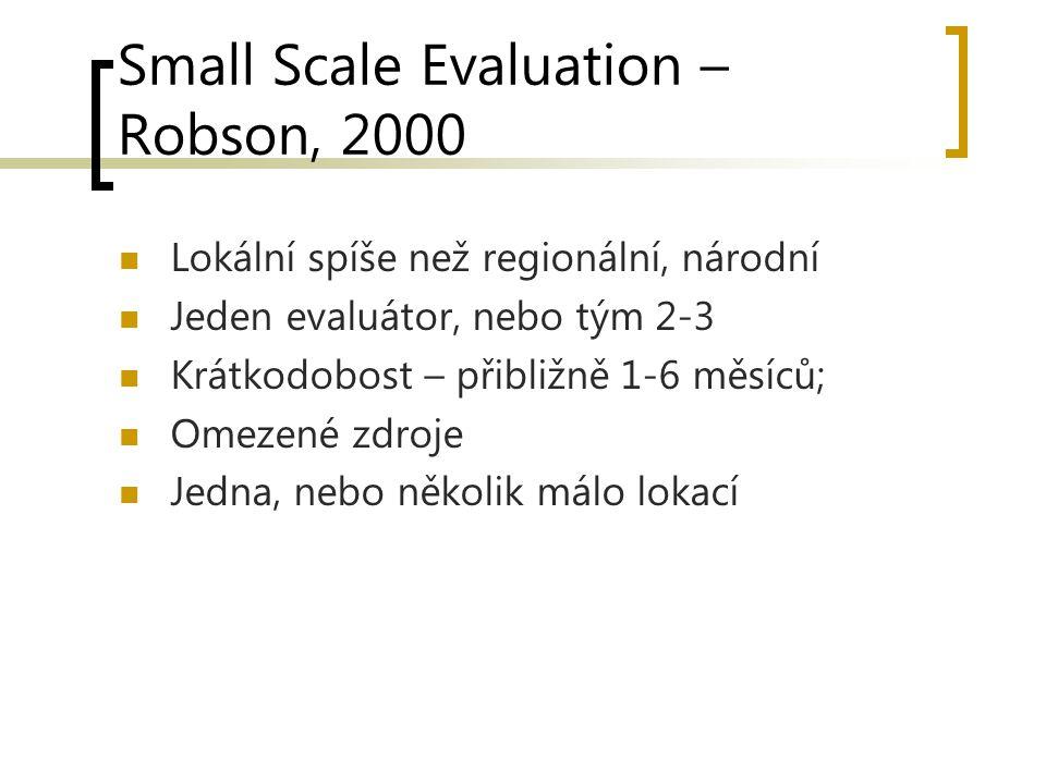 Small Scale Evaluation – Robson, 2000 Lokální spíše než regionální, národní Jeden evaluátor, nebo tým 2-3 Krátkodobost – přibližně 1-6 měsíců; Omezené zdroje Jedna, nebo několik málo lokací