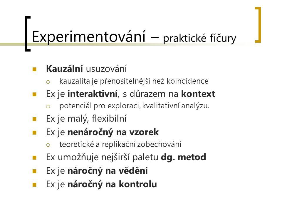 Experimentování – praktické fíčury Kauzální usuzování  kauzalita je přenositelnější než koincidence Ex je interaktivní, s důrazem na kontext  potenciál pro exploraci, kvalitativní analýzu.