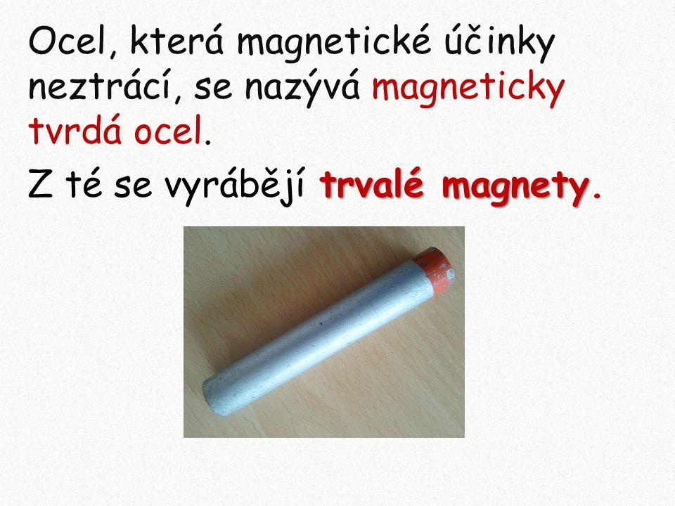 Ocel, která magnetické účinky neztrácí, se nazývá magneticky tvrdá ocel. trvalé magnety Z té se vyrábějí trvalé magnety.