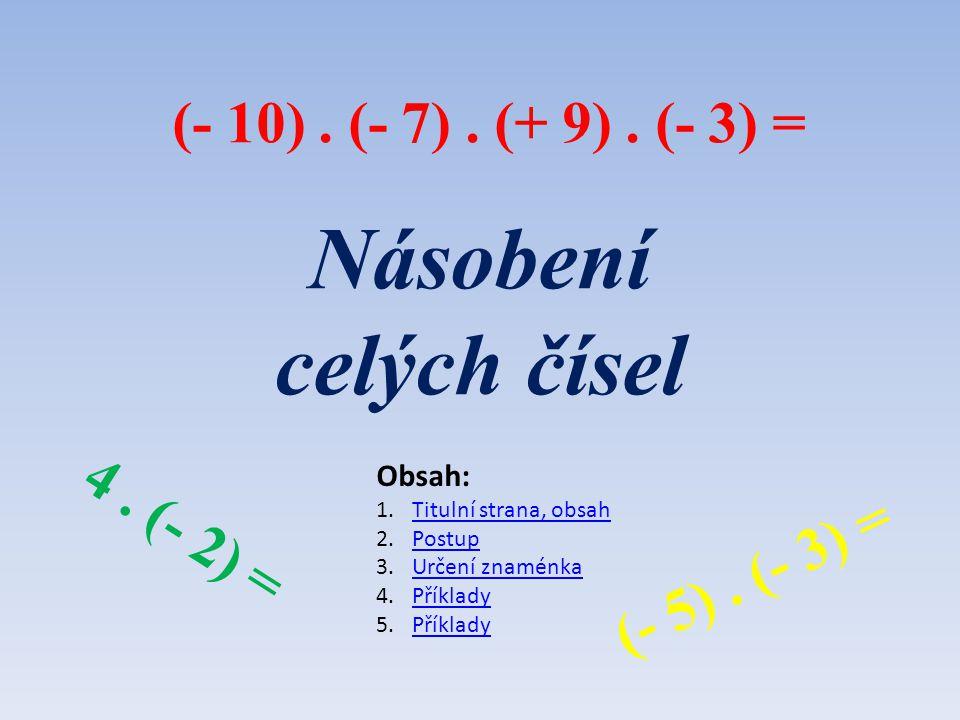 Násobení celých čísel (- 5). (- 3) = 4. (- 2) = (- 10).