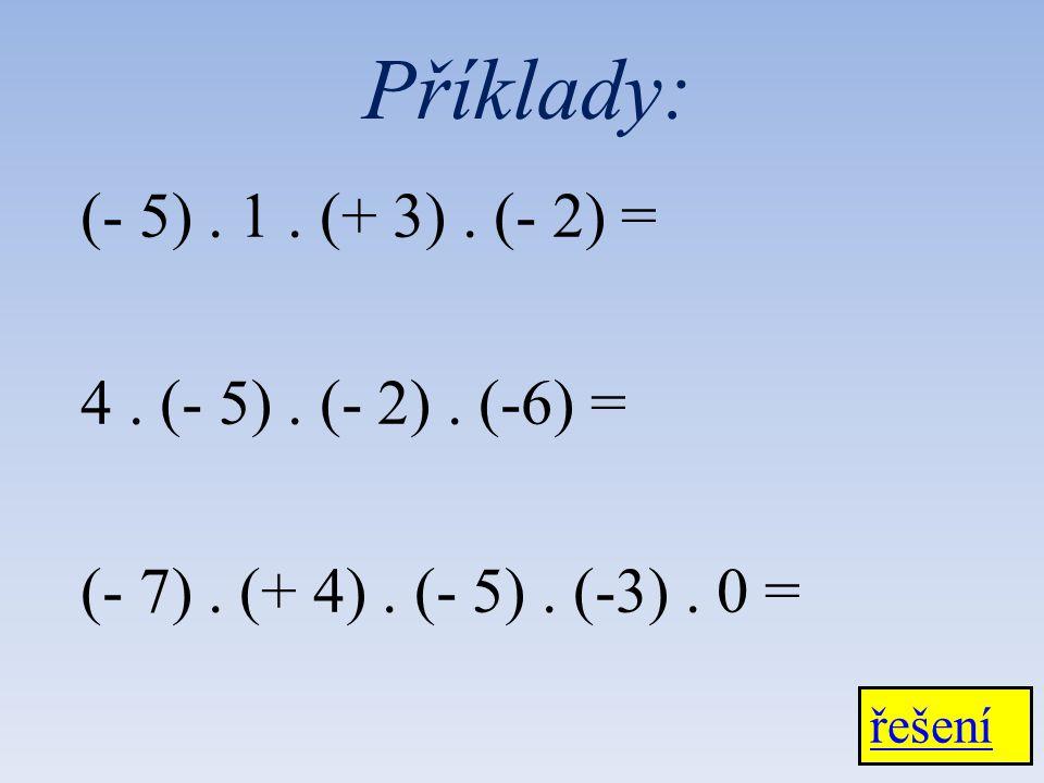 (- 5). 1. (+ 3). (- 2) = 4. (- 5). (- 2). (-6) = (- 7). (+ 4). (- 5). (-3). 0 = řešení