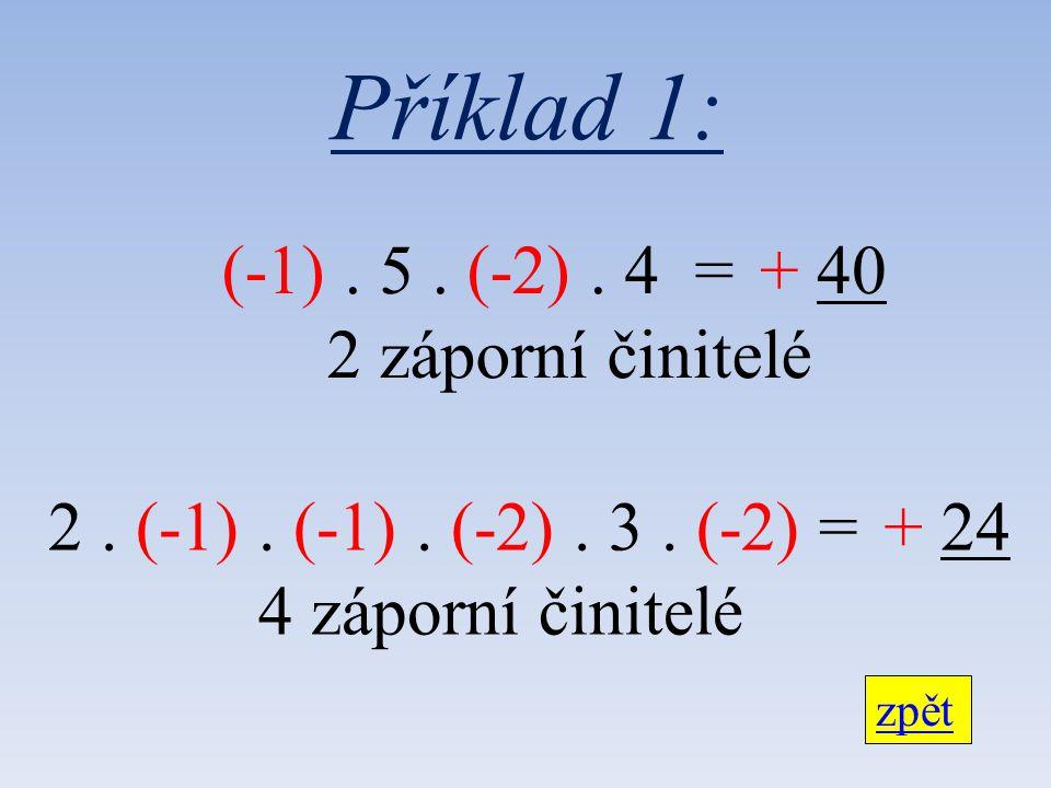 Příklad 1: (-1). 5. (-2). 4 = 2 záporní činitelé 2.