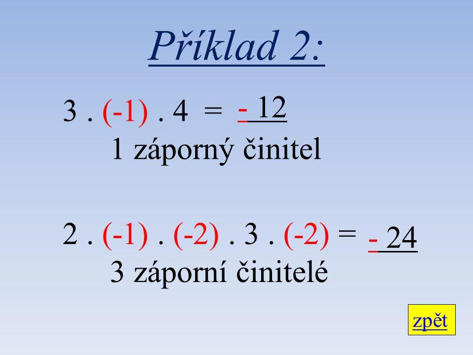Příklad 2: 3. (-1). 4 = 1 záporný činitel 2. (-1).