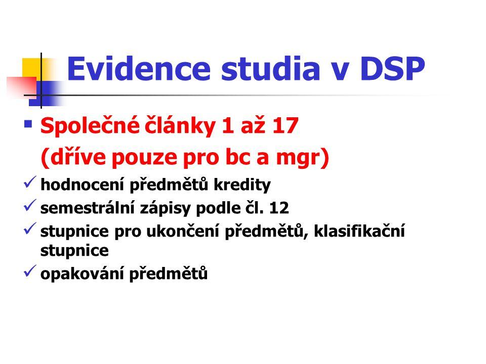 Evidence studia v DSP  Společné články 1 až 17 (dříve pouze pro bc a mgr) hodnocení předmětů kredity semestrální zápisy podle čl.