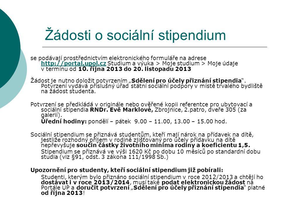 Žádosti o sociální stipendium se podávají prostřednictvím elektronického formuláře na adrese http://portal.upol.cz Studium a výuka > Moje studium > Moje údaje v termínu od 1 0.