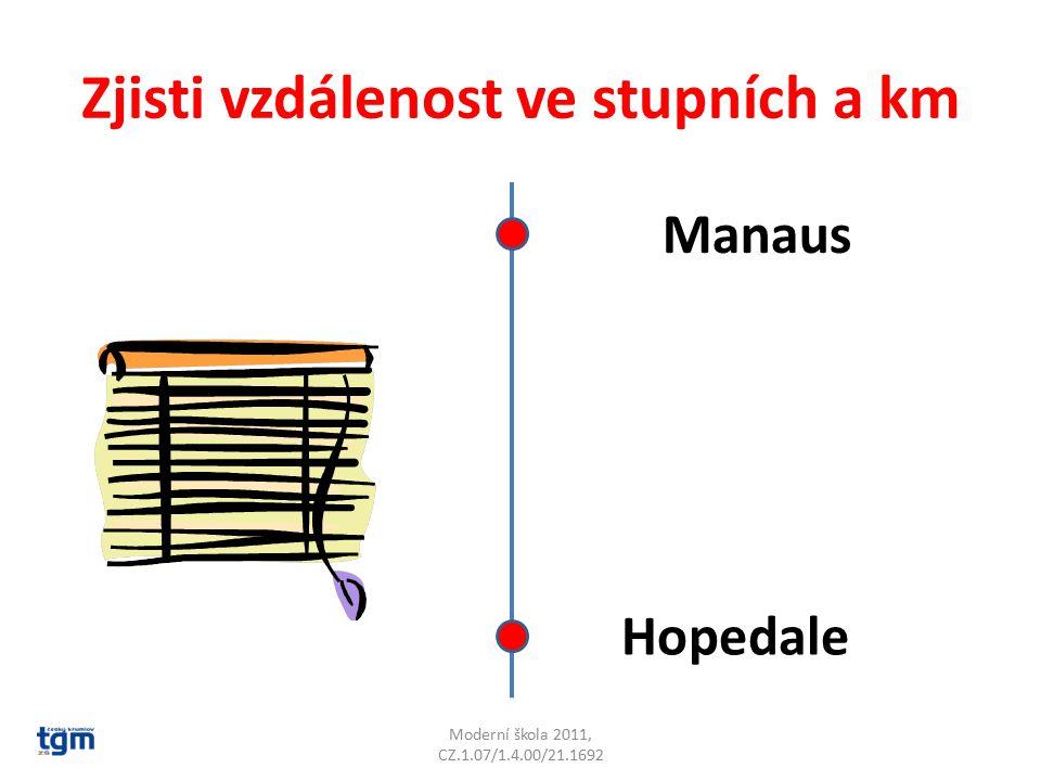 Zjisti vzdálenost ve stupních a km Moderní škola 2011, CZ.1.07/1.4.00/21.1692 Manaus Hopedale 59° 6549 km