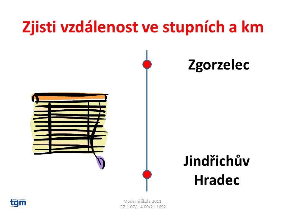 Zjisti vzdálenost ve stupních a km Moderní škola 2011, CZ.1.07/1.4.00/21.1692 Zgorzelec Jindřichův Hradec 2° 222 km