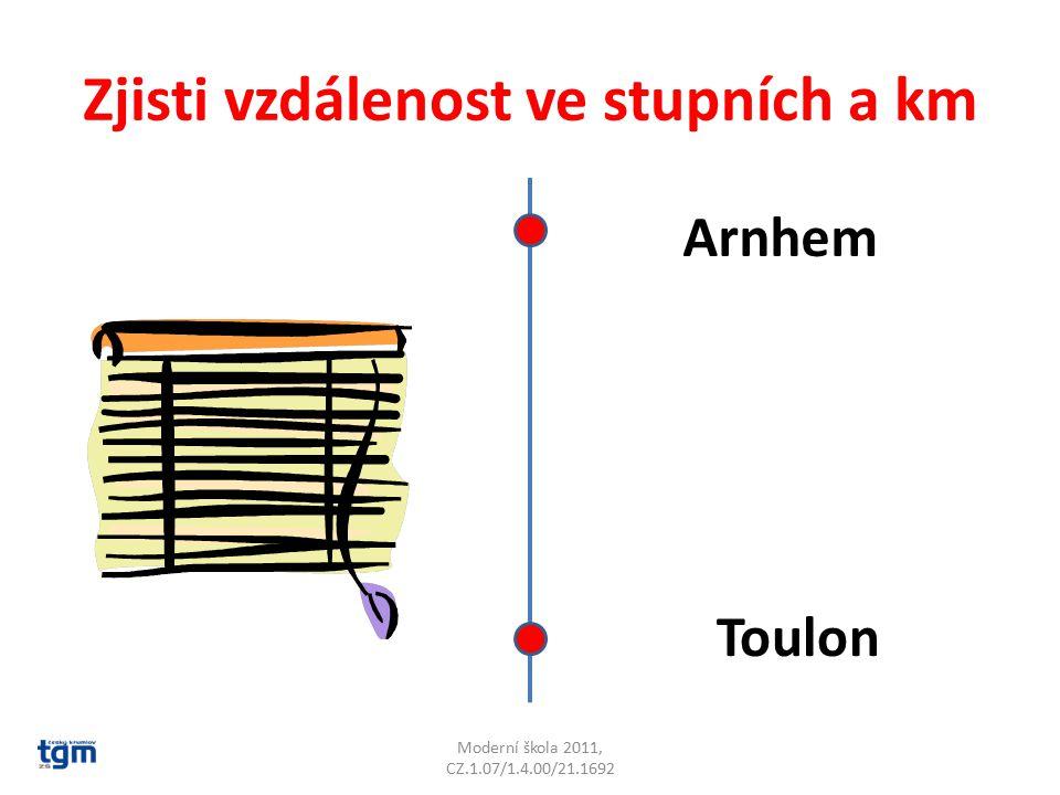 Zjisti vzdálenost ve stupních a km Moderní škola 2011, CZ.1.07/1.4.00/21.1692 Arnhem Toulon 9° 999 km