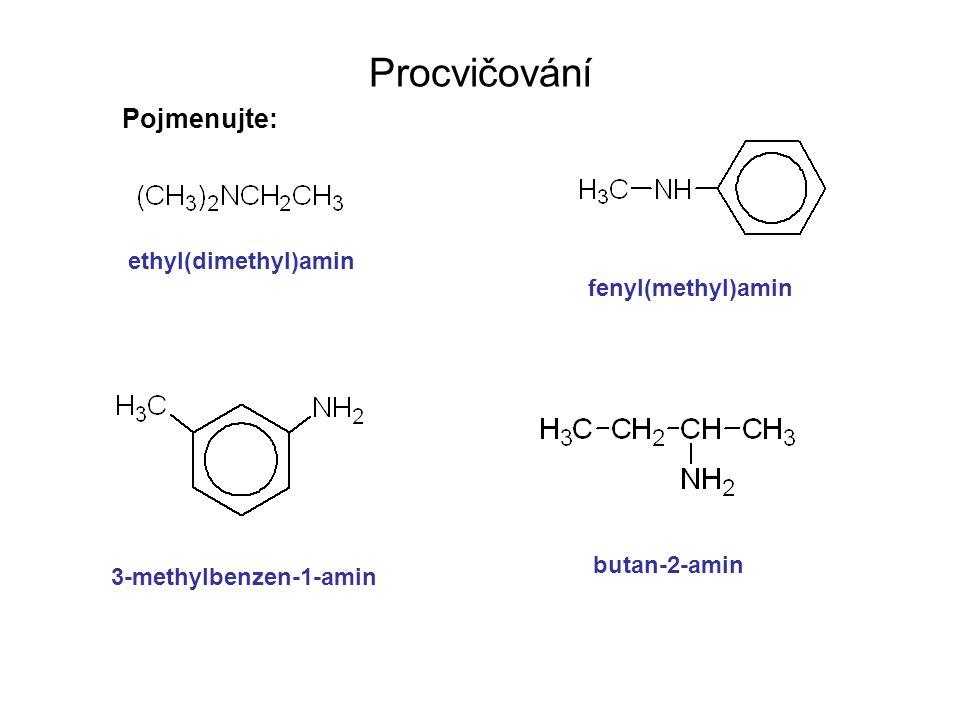 Procvičování Pojmenujte: ethyl(dimethyl)amin fenyl(methyl)amin 3-methylbenzen-1-amin butan-2-amin