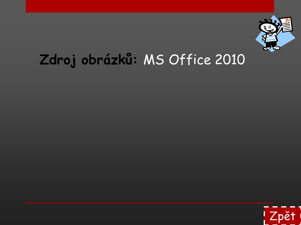 Zdroj obrázků: MS Office 2010 Zpět