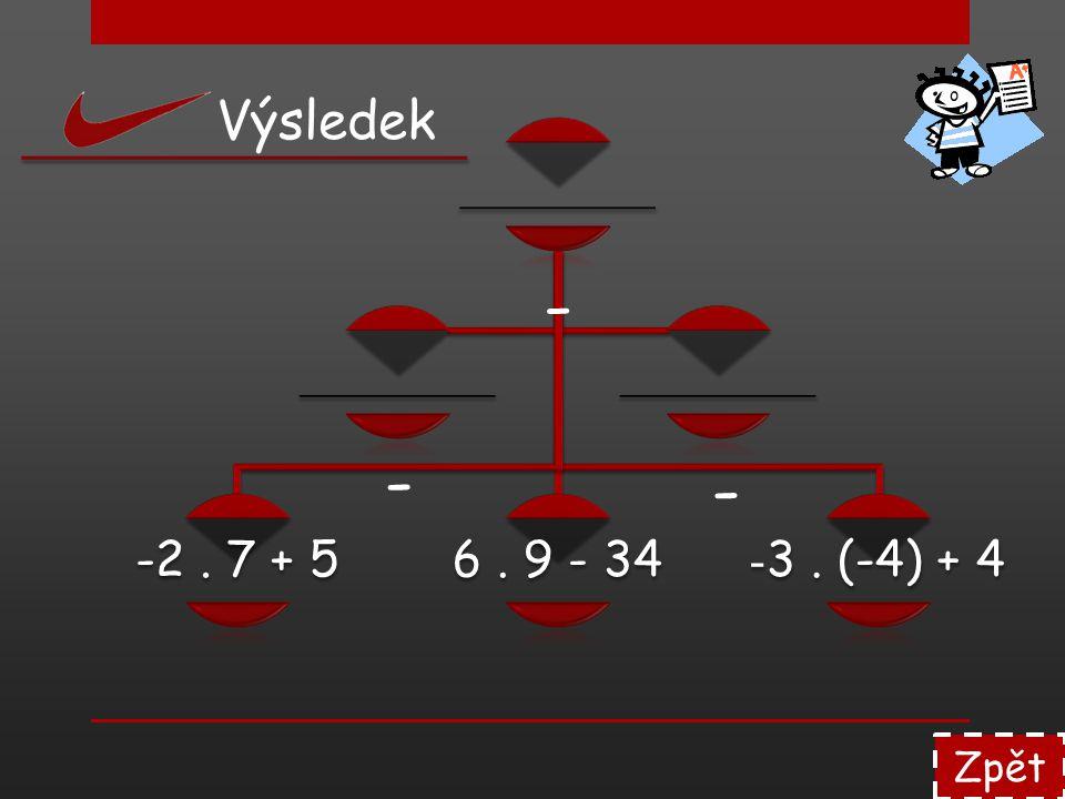 ________ -2. 7 + 56. 9 - 34 - 3. (-4) + 4 ________ Zpět Výsledek - - -