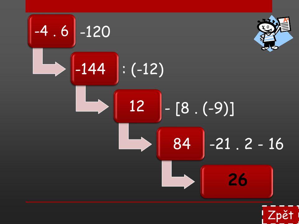 Zpět -4. 6 -120 : (-12)-144 12 84 26 - [8. (-9)] -21. 2 - 16