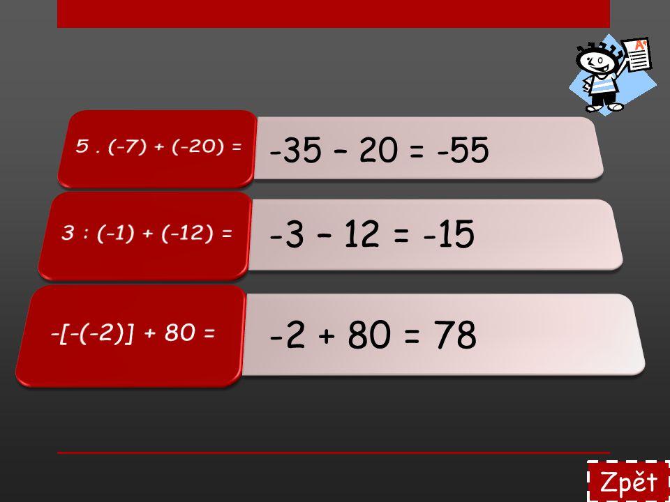 Zpět -35 – 20 = -55 -3 – 12 = -15 -2 + 80 = 78