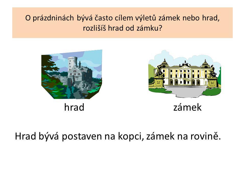 O prázdninách bývá často cílem výletů zámek nebo hrad, rozlišíš hrad od zámku.