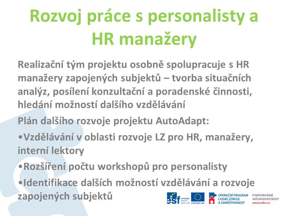 Rozvoj práce s personalisty a HR manažery Realizační tým projektu osobně spolupracuje s HR manažery zapojených subjektů – tvorba situačních analýz, po