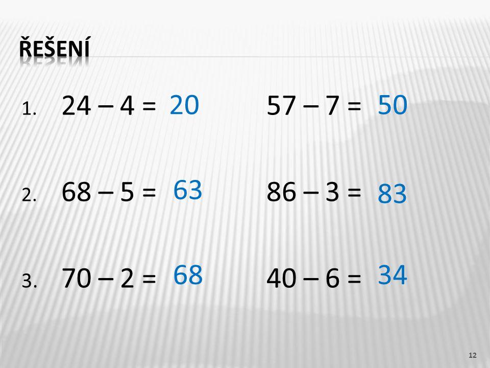 1. 24 – 4 =57 – 7 = 2. 68 – 5 = 86 – 3 = 3. 70 – 2 =40 – 6 = 12 2050 63 83 6834