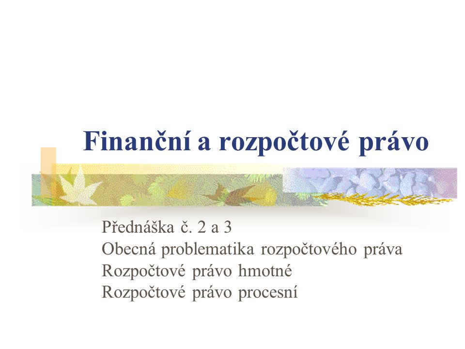 Obsah přednášky 1.Základní pojmy 2. Prameny rozpočtového práva 3.