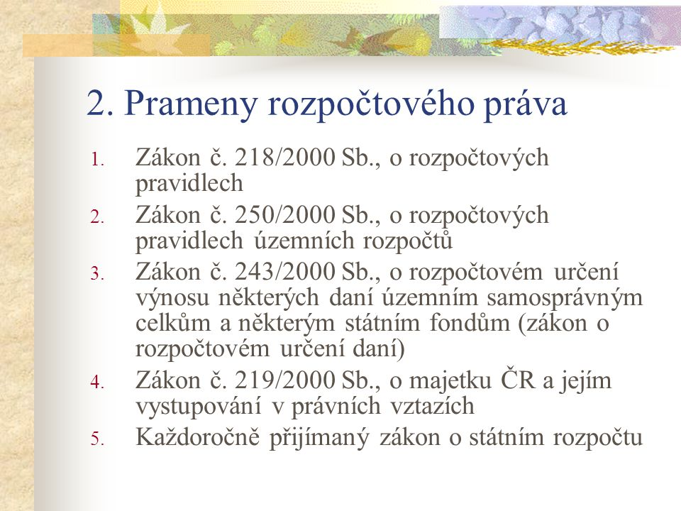 2.Prameny rozpočtového práva 1. Zákon č. 218/2000 Sb., o rozpočtových pravidlech 2.