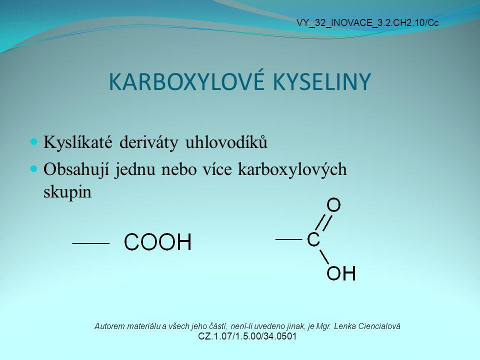 KARBOXYLOVÉ KYSELINY Kyslíkaté deriváty uhlovodíků Obsahují jednu nebo více karboxylových skupin Autorem materiálu a všech jeho částí, není-li uvedeno jinak, je Mgr.