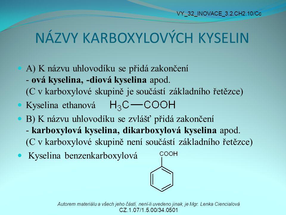 NÁZVY KARBOXYLOVÝCH KYSELIN A) K názvu uhlovodíku se přidá zakončení - ová kyselina, -diová kyselina apod. (C v karboxylové skupině je součástí základ