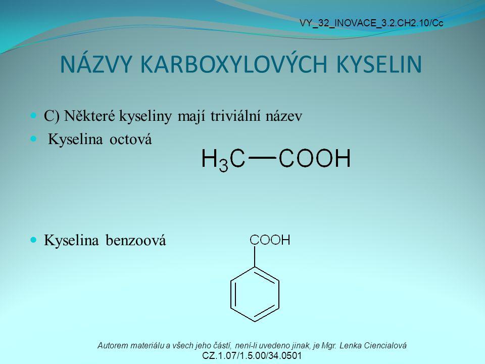 NÁZVY KARBOXYLOVÝCH KYSELIN C) Některé kyseliny mají triviální název Kyselina octová Kyselina benzoová Autorem materiálu a všech jeho částí, není-li uvedeno jinak, je Mgr.