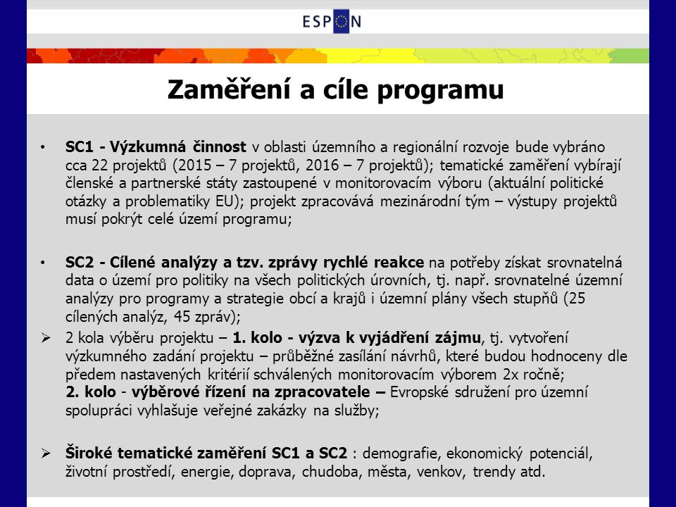 Zaměření a cíle programu SC1 - Výzkumná činnost v oblasti územního a regionální rozvoje bude vybráno cca 22 projektů (2015 – 7 projektů, 2016 – 7 projektů); tematické zaměření vybírají členské a partnerské státy zastoupené v monitorovacím výboru (aktuální politické otázky a problematiky EU); projekt zpracovává mezinárodní tým – výstupy projektů musí pokrýt celé území programu; SC2 - Cílené analýzy a tzv.