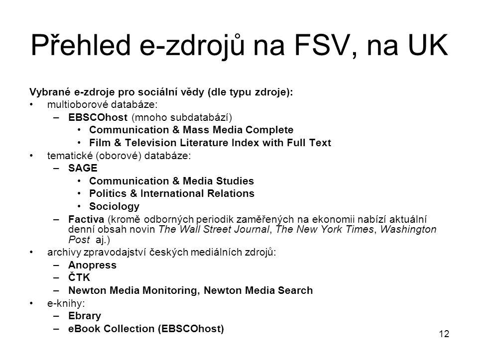 Přehled e-zdrojů na FSV, na UK Vybrané e-zdroje pro sociální vědy (dle typu zdroje): multioborové databáze: –EBSCOhost (mnoho subdatabází) Communicati