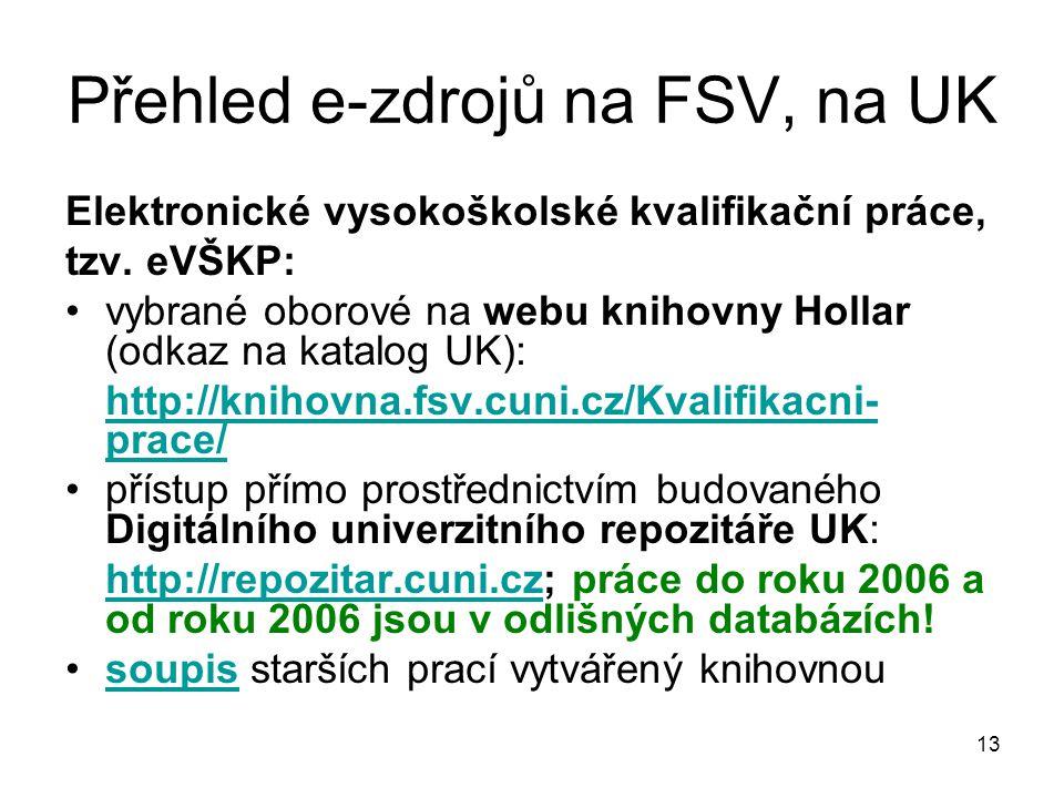 Přehled e-zdrojů na FSV, na UK Elektronické vysokoškolské kvalifikační práce, tzv. eVŠKP: vybrané oborové na webu knihovny Hollar (odkaz na katalog UK