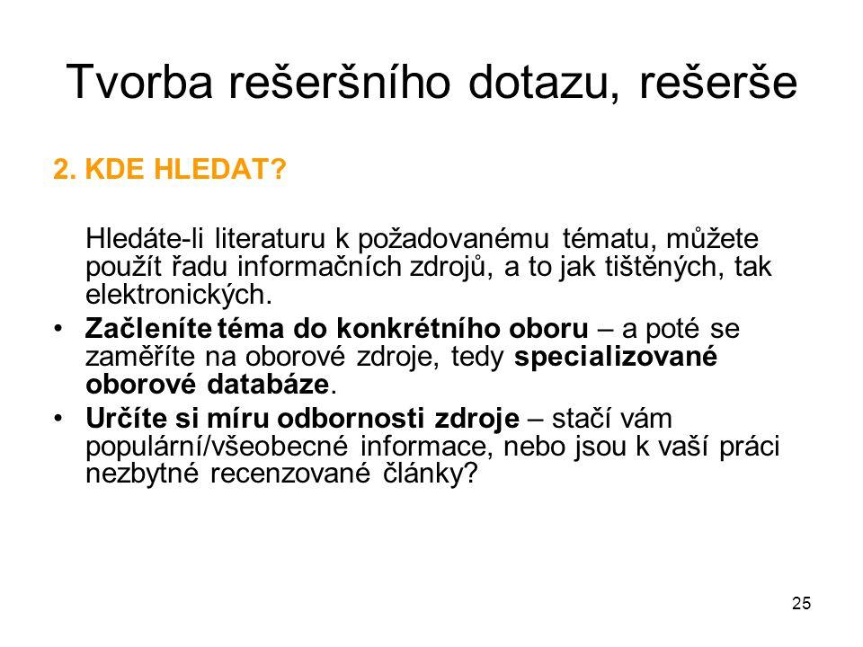 Tvorba rešeršního dotazu, rešerše 2. KDE HLEDAT? Hledáte-li literaturu k požadovanému tématu, můžete použít řadu informačních zdrojů, a to jak tištěný