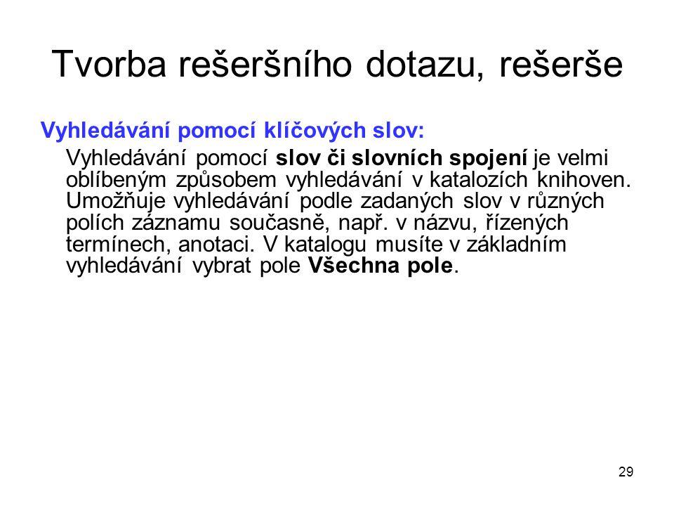 Tvorba rešeršního dotazu, rešerše Vyhledávání pomocí klíčových slov: Vyhledávání pomocí slov či slovních spojení je velmi oblíbeným způsobem vyhledávání v katalozích knihoven.