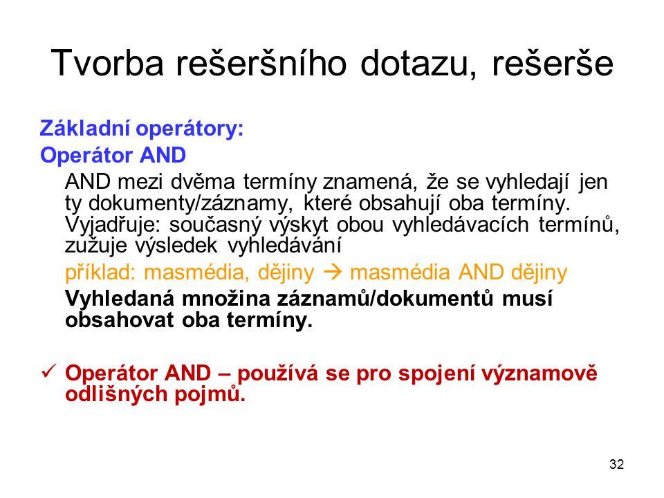 Tvorba rešeršního dotazu, rešerše Základní operátory: Operátor AND AND mezi dvěma termíny znamená, že se vyhledají jen ty dokumenty/záznamy, které obsahují oba termíny.
