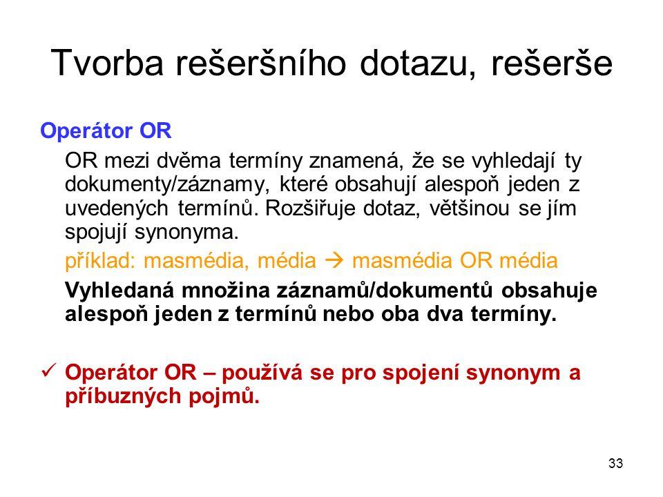 Operátor OR OR mezi dvěma termíny znamená, že se vyhledají ty dokumenty/záznamy, které obsahují alespoň jeden z uvedených termínů. Rozšiřuje dotaz, vě