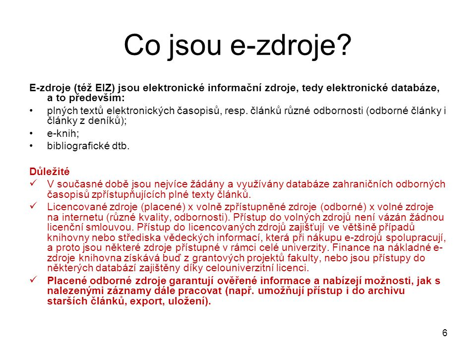 Co jsou e-zdroje? E-zdroje (též EIZ) jsou elektronické informační zdroje, tedy elektronické databáze, a to především: plných textů elektronických časo