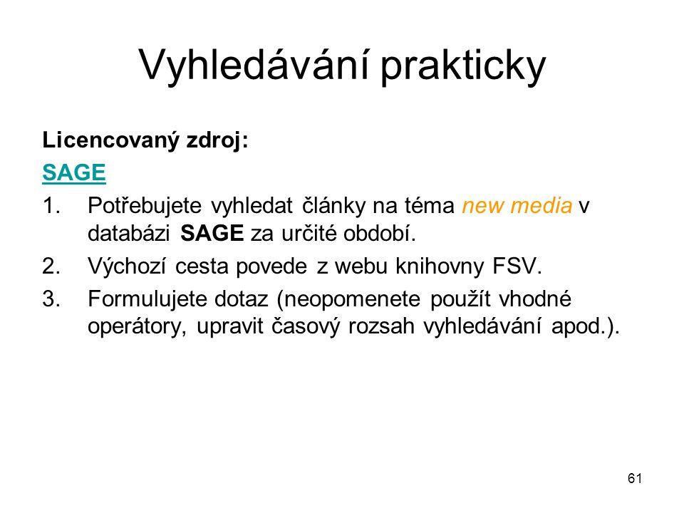 Vyhledávání prakticky Licencovaný zdroj: SAGE 1.Potřebujete vyhledat články na téma new media v databázi SAGE za určité období. 2.Výchozí cesta povede