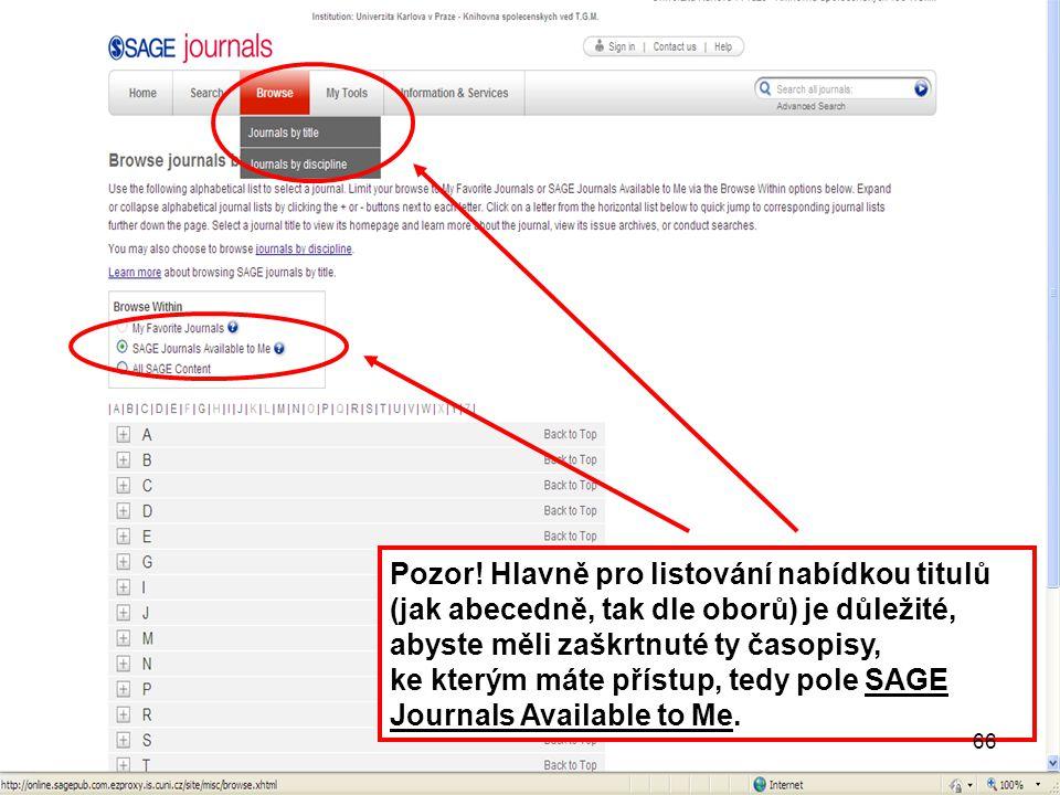 66 Pozor! Hlavně pro listování nabídkou titulů (jak abecedně, tak dle oborů) je důležité, abyste měli zaškrtnuté ty časopisy, ke kterým máte přístup,