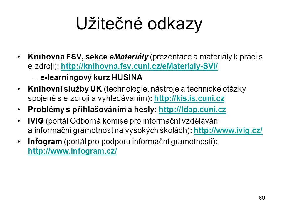 Užitečné odkazy Knihovna FSV, sekce eMateriály (prezentace a materiály k práci s e-zdroji): http://knihovna.fsv.cuni.cz/eMaterialy-SVI/http://knihovna