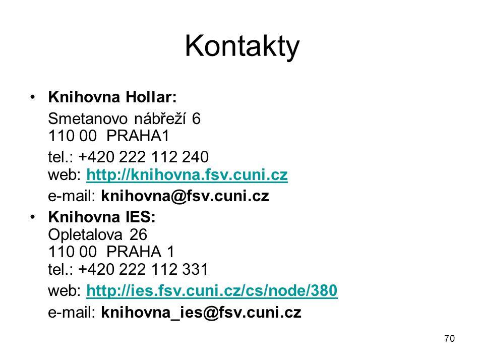 Kontakty Knihovna Hollar: Smetanovo nábřeží 6 110 00 PRAHA1 tel.: +420 222 112 240 web: http://knihovna.fsv.cuni.czhttp://knihovna.fsv.cuni.cz e-mail: knihovna@fsv.cuni.cz Knihovna IES: Opletalova 26 110 00 PRAHA 1 tel.: +420 222 112 331 web: http://ies.fsv.cuni.cz/cs/node/380http://ies.fsv.cuni.cz/cs/node/380 e-mail: knihovna_ies@fsv.cuni.cz 70