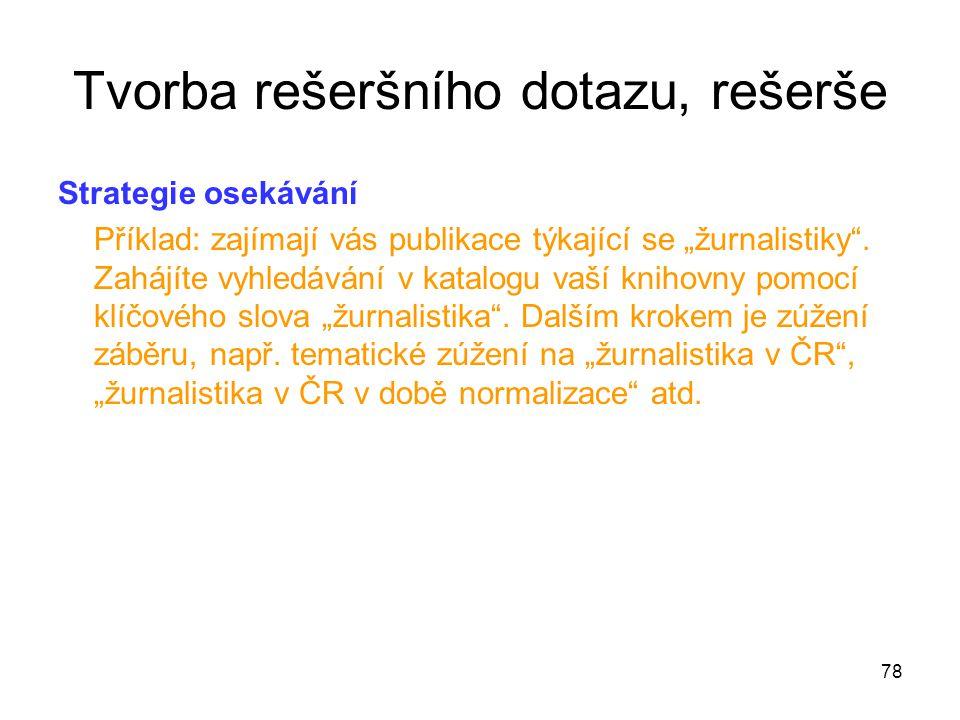 """Strategie osekávání Příklad: zajímají vás publikace týkající se """"žurnalistiky"""". Zahájíte vyhledávání v katalogu vaší knihovny pomocí klíčového slova """""""