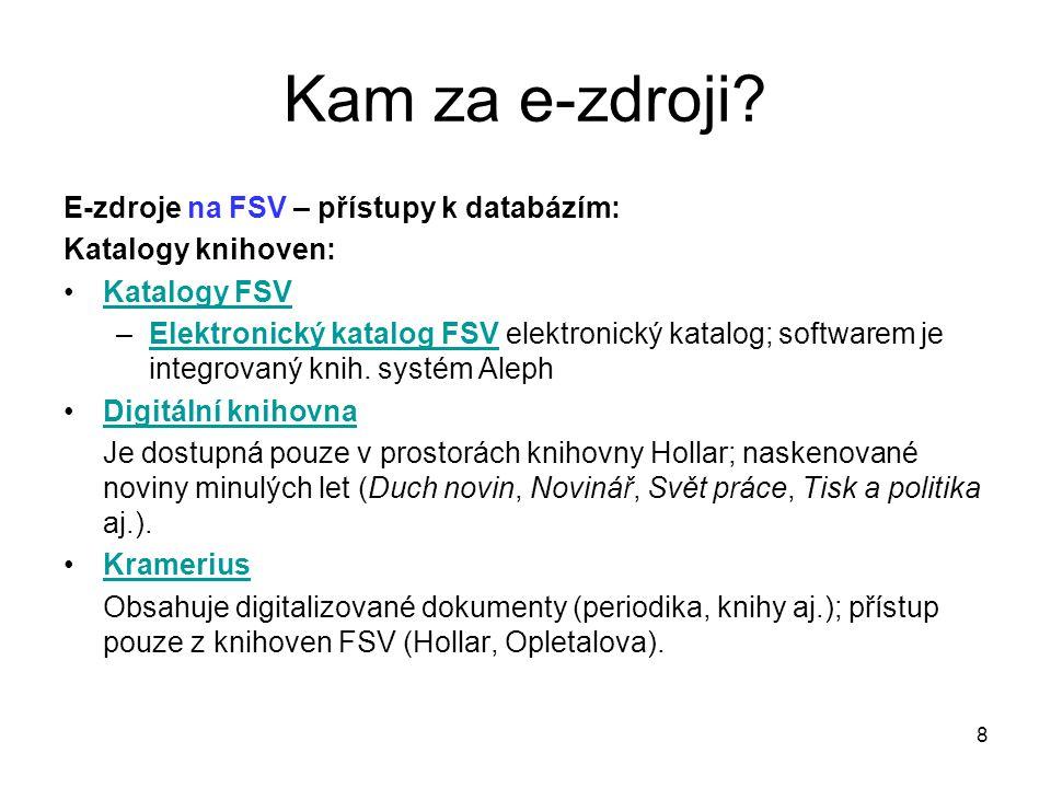 E-zdroje na FSV – přístupy k databázím: Katalogy knihoven: Katalogy FSV –Elektronický katalog FSV elektronický katalog; softwarem je integrovaný knih.