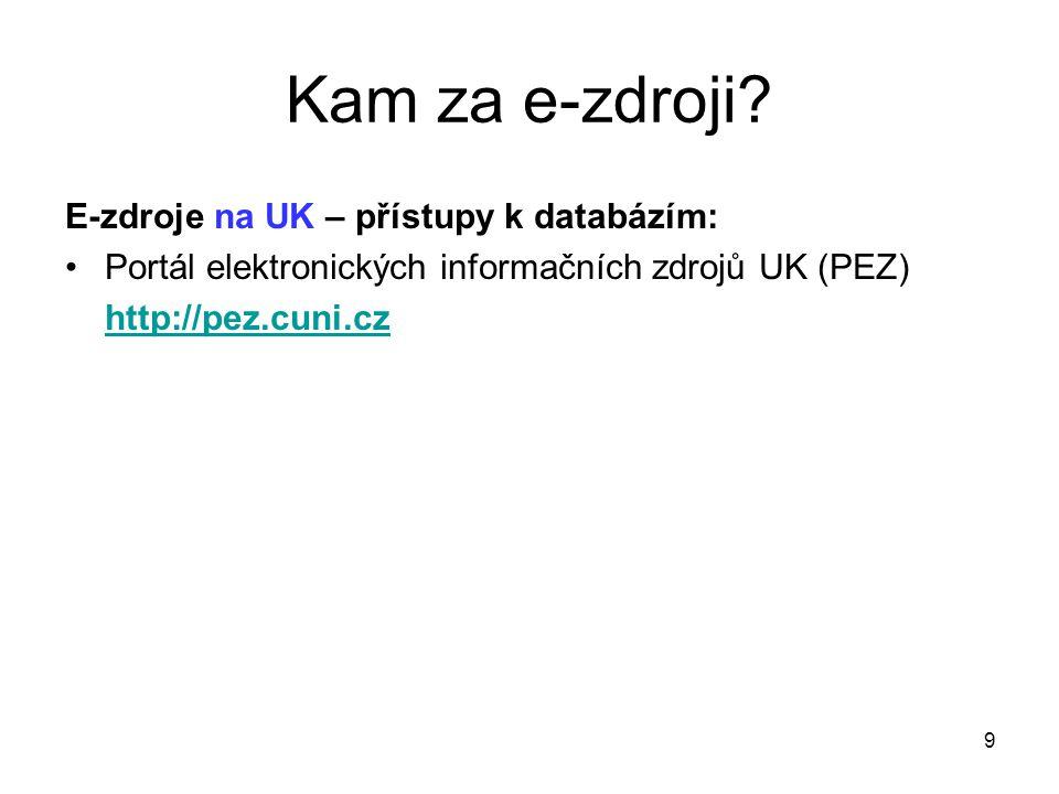 E-zdroje na UK – přístupy k databázím: Portál elektronických informačních zdrojů UK (PEZ) http://pez.cuni.cz Kam za e-zdroji.