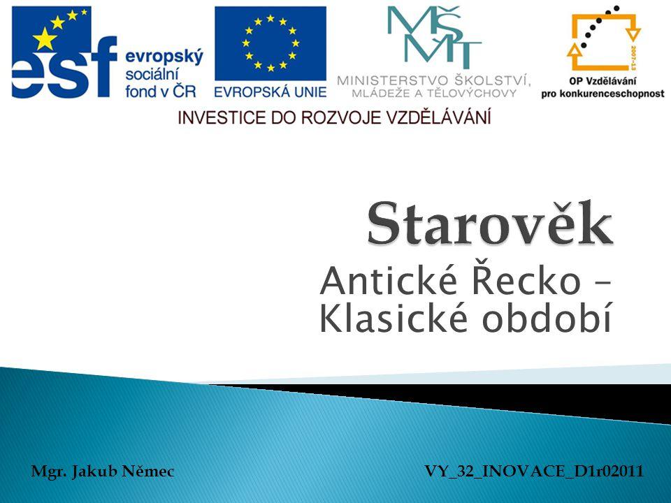 Antické Řecko – Klasické období Mgr. Jakub NěmecVY_32_INOVACE_D1r02011