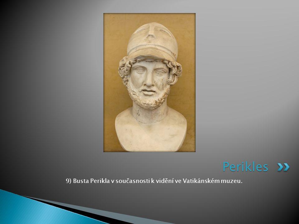 9) Busta Perikla v současnosti k vidění ve Vatikánském muzeu. Perikles
