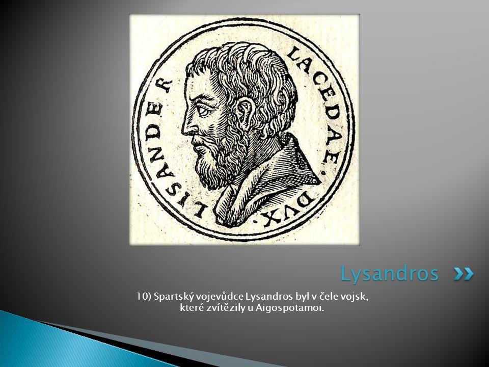 10) Spartský vojevůdce Lysandros byl v čele vojsk, které zvítězily u Aigospotamoi. Lysandros