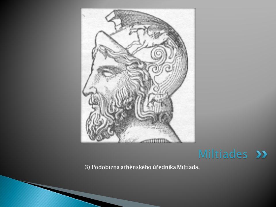 3) Podobizna athénského úředníka Miltiada. Miltiades