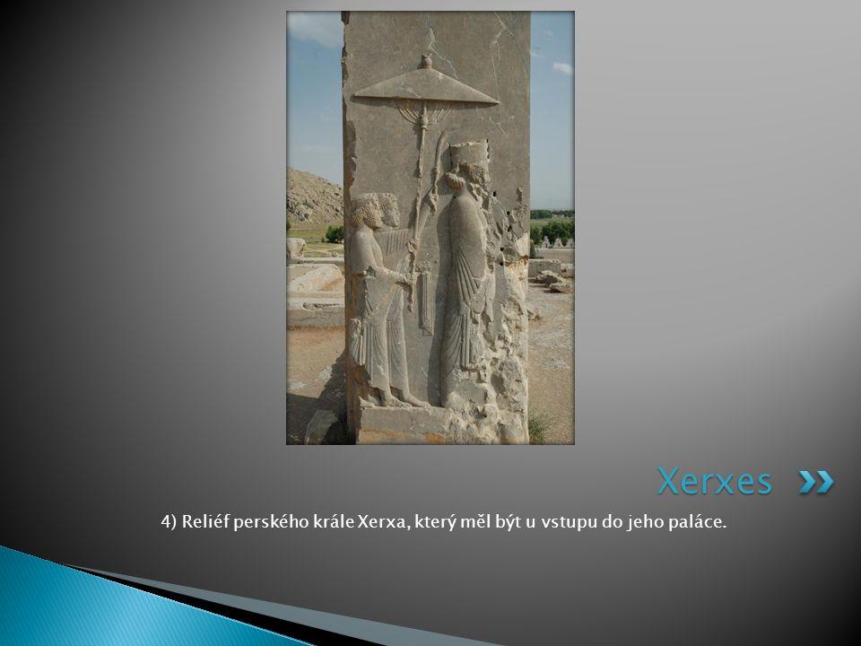 4) Reliéf perského krále Xerxa, který měl být u vstupu do jeho paláce. Xerxes