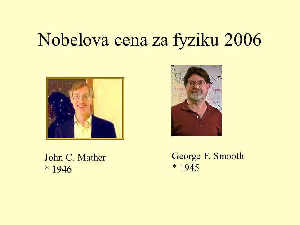 Nobelova cena za fyziku 2006 John C. Mather * 1946 George F. Smooth * 1945